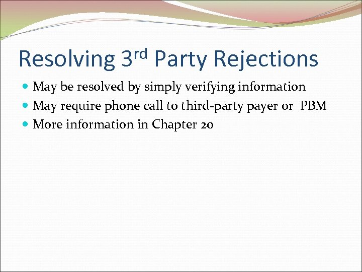 Resolving rd 3 Party Rejections May be resolved by simply verifying information May require