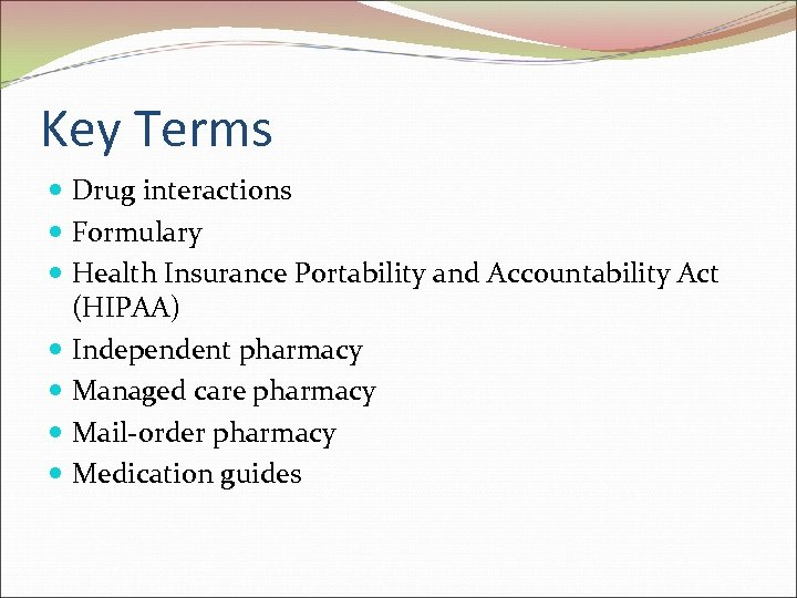 Key Terms Drug interactions Formulary Health Insurance Portability and Accountability Act (HIPAA) Independent pharmacy