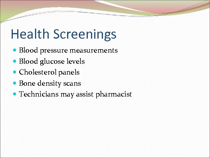 Health Screenings Blood pressure measurements Blood glucose levels Cholesterol panels Bone density scans Technicians