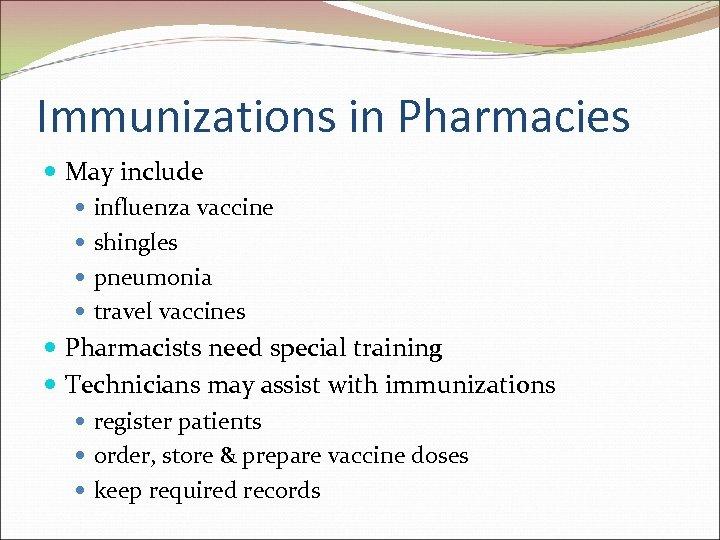 Immunizations in Pharmacies May include influenza vaccine shingles pneumonia travel vaccines Pharmacists need special