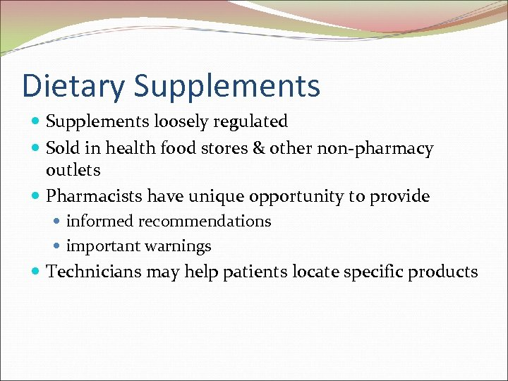 Dietary Supplements loosely regulated Sold in health food stores & other non-pharmacy outlets Pharmacists
