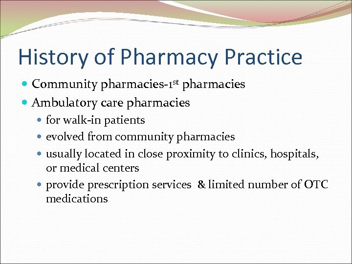 History of Pharmacy Practice Community pharmacies-1 st pharmacies Ambulatory care pharmacies for walk-in patients