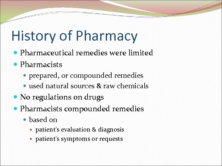 History of Pharmacy Pharmaceutical remedies were limited Pharmacists prepared, or compounded remedies used natural