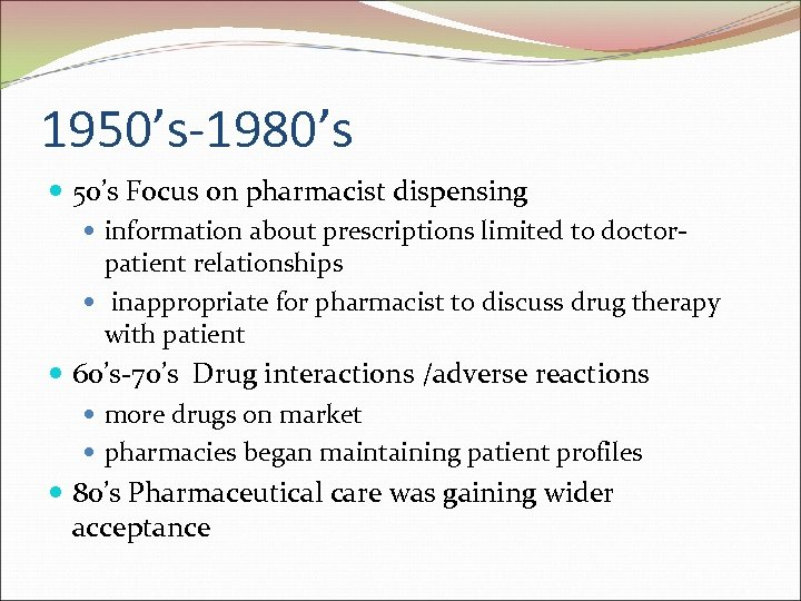 1950's-1980's 50's Focus on pharmacist dispensing information about prescriptions limited to doctorpatient relationships inappropriate