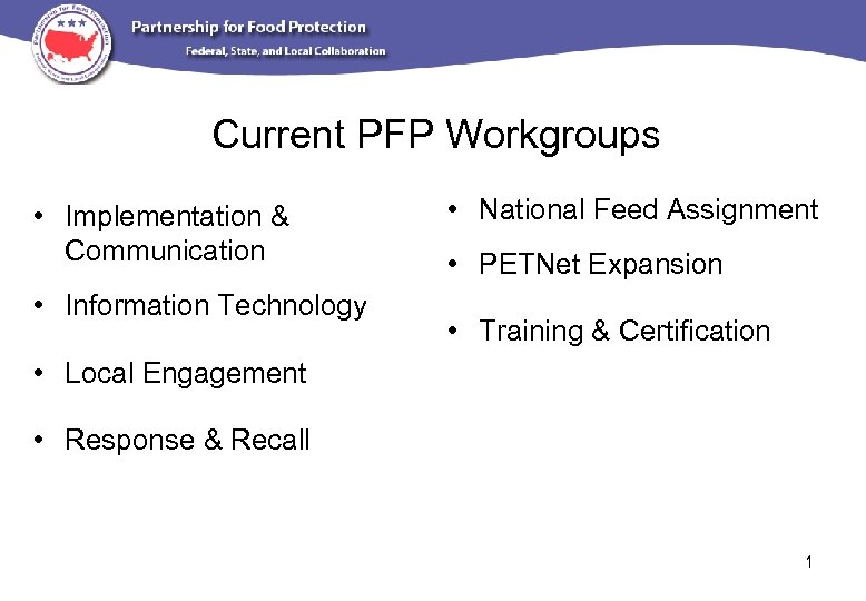 Current PFP Workgroups • Implementation & Communication • Information Technology • National Feed Assignment