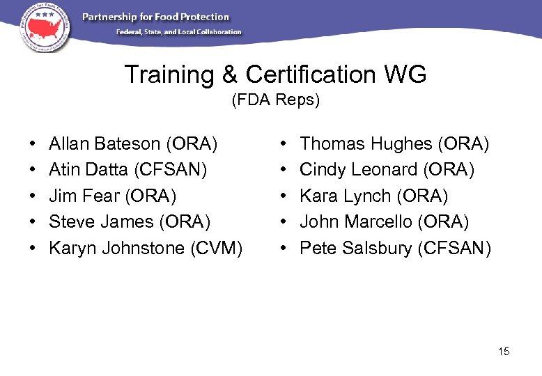 Training & Certification WG (FDA Reps) • • • Allan Bateson (ORA) Atin Datta