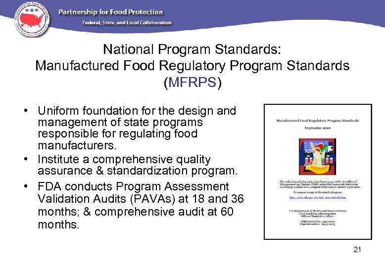 National Program Standards: Manufactured Food Regulatory Program Standards (MFRPS) • Uniform foundation for the