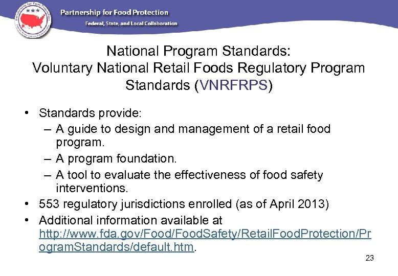 National Program Standards: Voluntary National Retail Foods Regulatory Program Standards (VNRFRPS) • Standards provide: