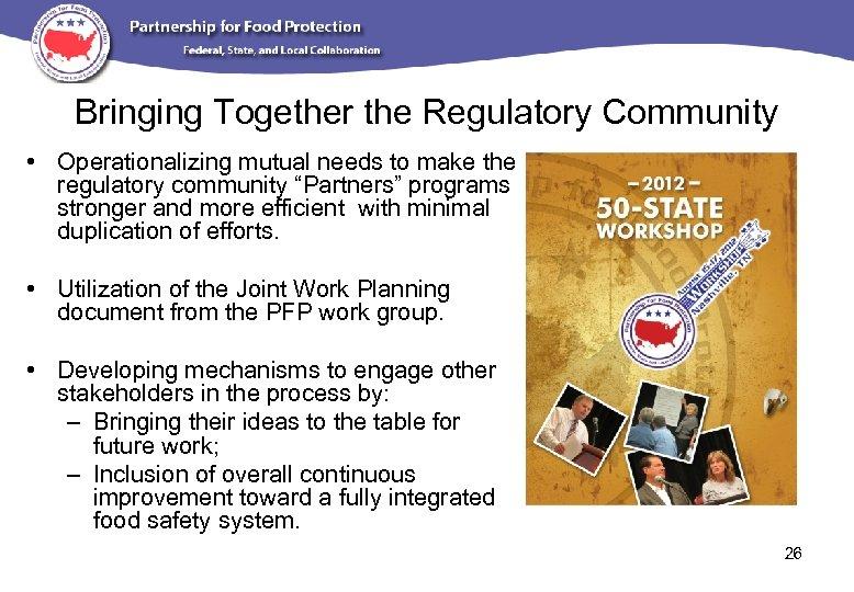 Bringing Together the Regulatory Community • Operationalizing mutual needs to make the regulatory community