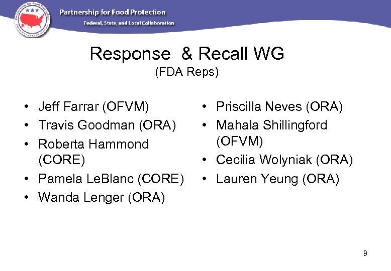 Response & Recall WG (FDA Reps) • Jeff Farrar (OFVM) • Travis Goodman (ORA)