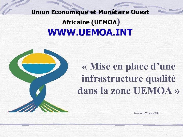 Union Economique et Monétaire Ouest Africaine (UEMOA) WWW. UEMOA. INT « Mise en place