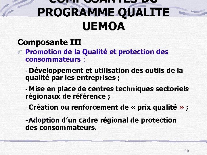 COMPOSANTES DU PROGRAMME QUALITE UEMOA Composante III Promotion de la Qualité et protection des
