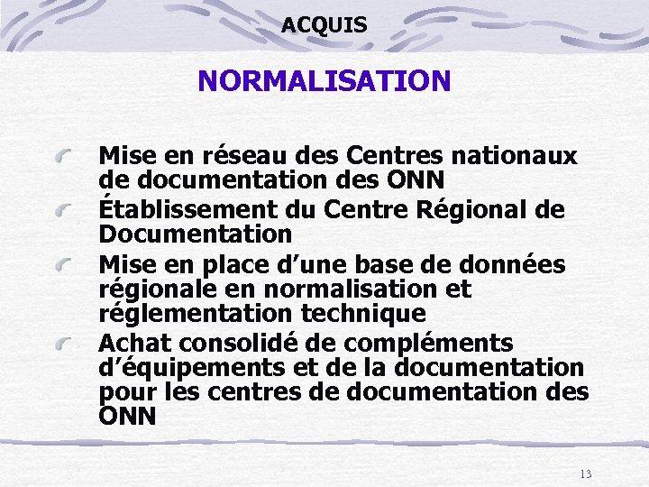 ACQUIS NORMALISATION Mise en réseau des Centres nationaux de documentation des ONN Établissement du