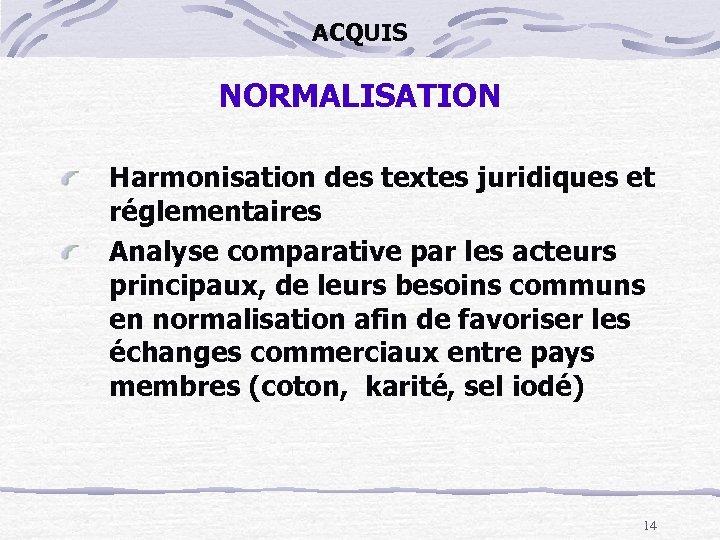 ACQUIS NORMALISATION Harmonisation des textes juridiques et réglementaires Analyse comparative par les acteurs principaux,