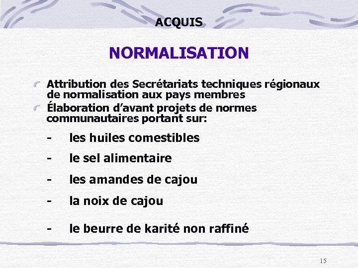 ACQUIS NORMALISATION Attribution des Secrétariats techniques régionaux de normalisation aux pays membres Élaboration d'avant