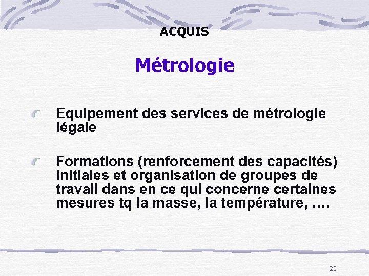 ACQUIS Métrologie Equipement des services de métrologie légale Formations (renforcement des capacités) initiales et