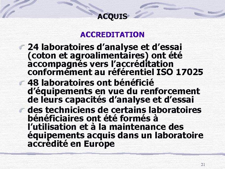 ACQUIS ACCREDITATION 24 laboratoires d'analyse et d'essai (coton et agroalimentaires) ont été accompagnés vers