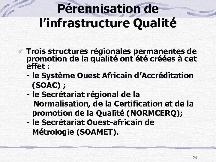 Pérennisation de l'infrastructure Qualité Trois structures régionales permanentes de promotion de la qualité ont