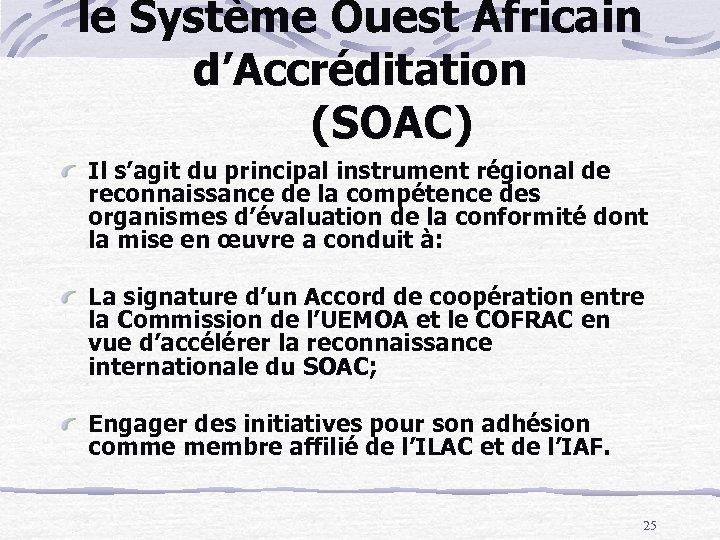 le Système Ouest Africain d'Accréditation (SOAC) Il s'agit du principal instrument régional de reconnaissance