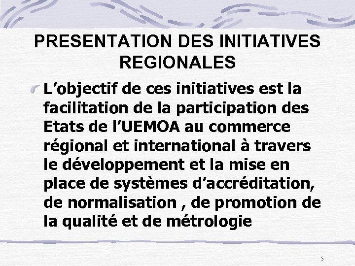 PRESENTATION DES INITIATIVES REGIONALES L'objectif de ces initiatives est la facilitation de la participation