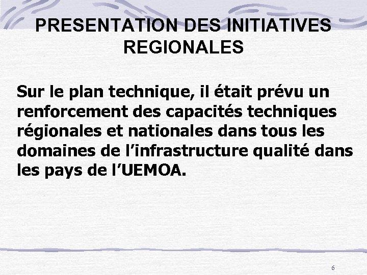 PRESENTATION DES INITIATIVES REGIONALES Sur le plan technique, il était prévu un renforcement des