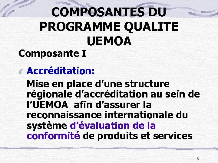 COMPOSANTES DU PROGRAMME QUALITE UEMOA Composante I Accréditation: Mise en place d'une structure régionale