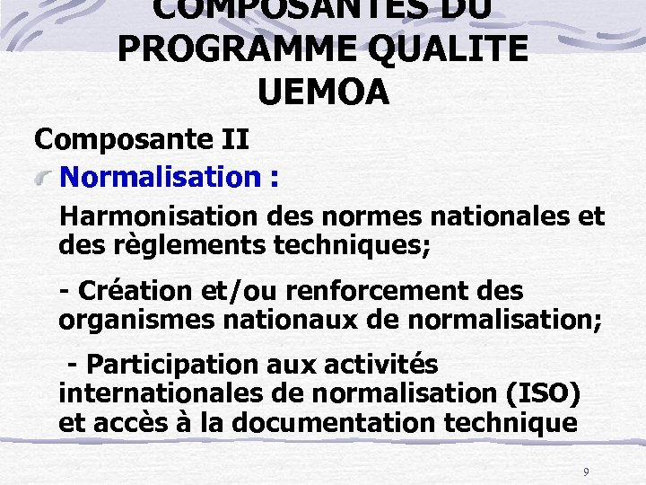 COMPOSANTES DU PROGRAMME QUALITE UEMOA Composante II Normalisation : Harmonisation des normes nationales et
