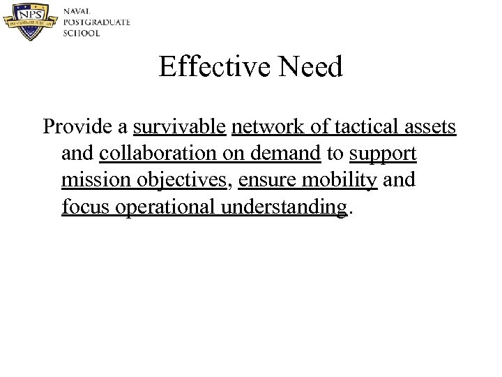 Effective Need Provide a survivable network of tactical assets and collaboration on demand to