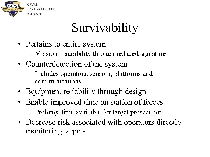Survivability • Pertains to entire system – Mission insurability through reduced signature • Counterdetection