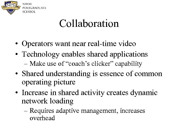 Collaboration • Operators want near real-time video • Technology enables shared applications – Make