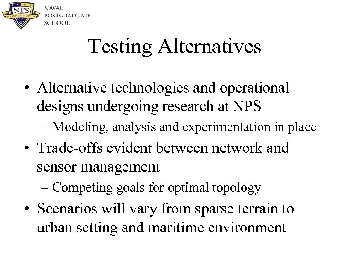 Testing Alternatives • Alternative technologies and operational designs undergoing research at NPS – Modeling,