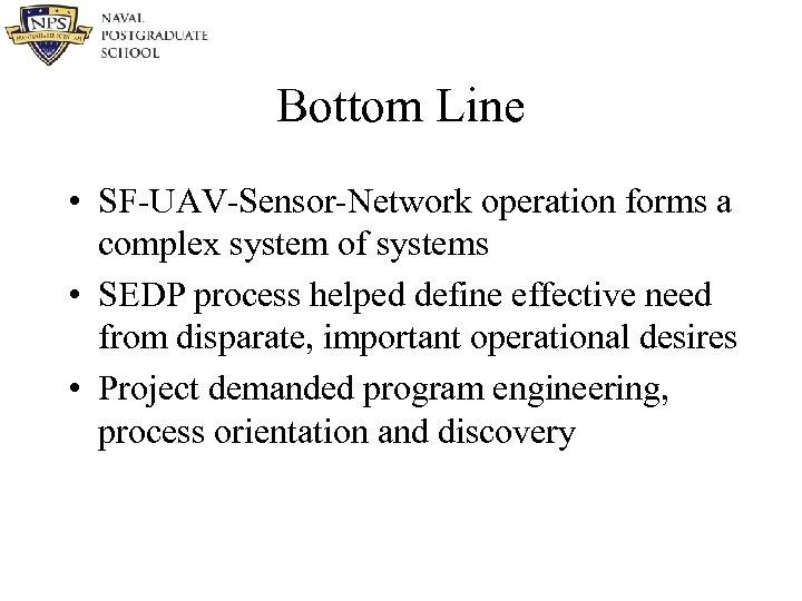 Bottom Line • SF-UAV-Sensor-Network operation forms a complex system of systems • SEDP process