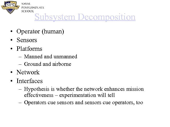 Subsystem Decomposition • Operator (human) • Sensors • Platforms – Manned and unmanned –