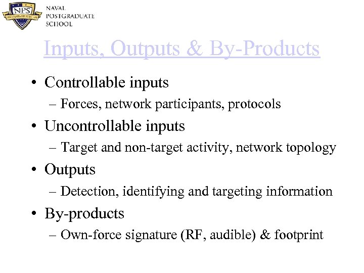 Inputs, Outputs & By-Products • Controllable inputs – Forces, network participants, protocols • Uncontrollable