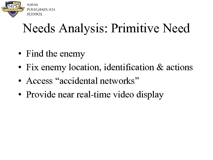 Needs Analysis: Primitive Need • • Find the enemy Fix enemy location, identification &