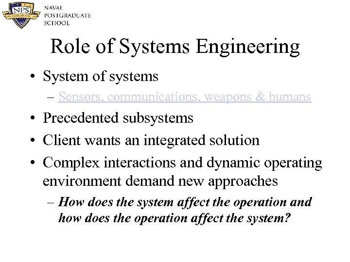 Role of Systems Engineering • System of systems – Sensors, communications, weapons & humans