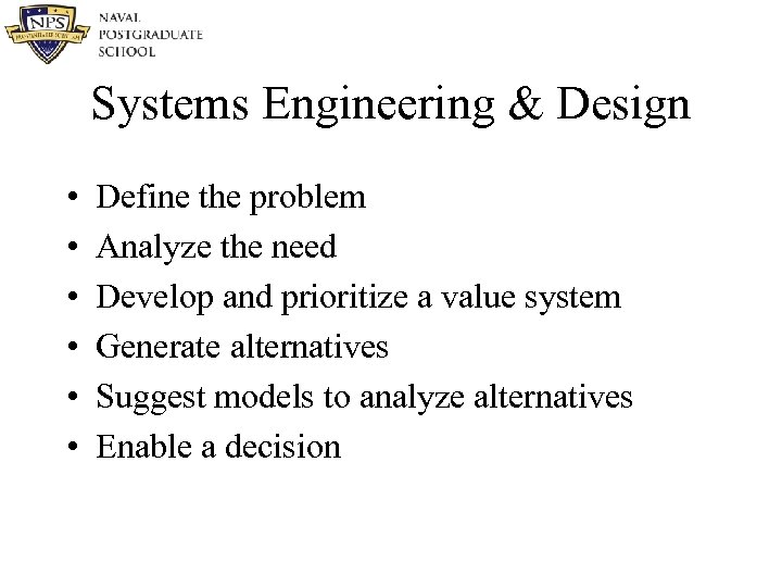 Systems Engineering & Design • • • Define the problem Analyze the need Develop