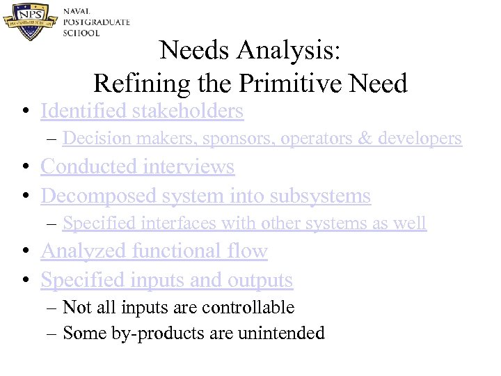 Needs Analysis: Refining the Primitive Need • Identified stakeholders – Decision makers, sponsors, operators