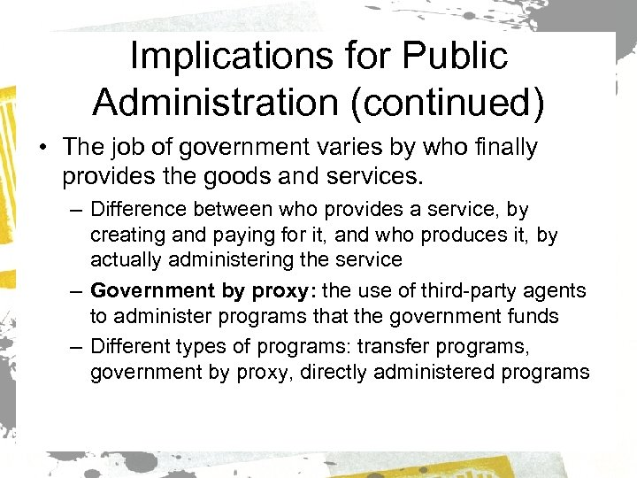 Implications for Public Administration (continued) • The job of government varies by who finally