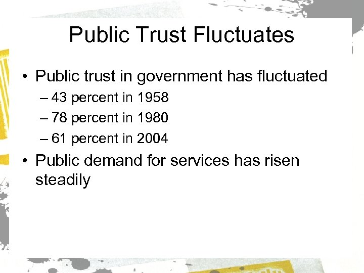 Public Trust Fluctuates • Public trust in government has fluctuated – 43 percent in