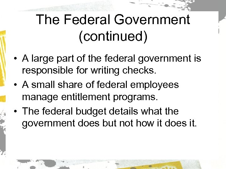 The Federal Government (continued) • A large part of the federal government is responsible