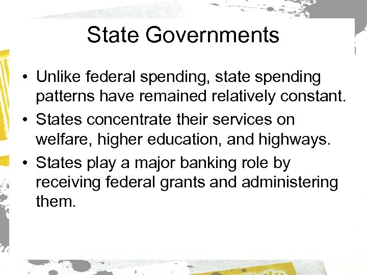 State Governments • Unlike federal spending, state spending patterns have remained relatively constant. •