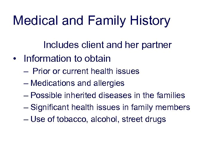 Medical and Family History Includes client and her partner • Information to obtain –