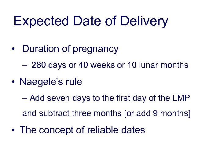 Expected Date of Delivery • Duration of pregnancy – 280 days or 40 weeks