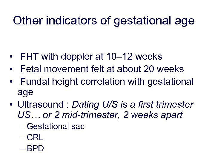 Other indicators of gestational age • FHT with doppler at 10– 12 weeks •