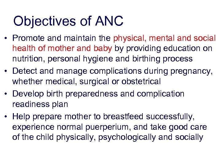 Objectives of ANC • Promote and maintain the physical, mental and social health of