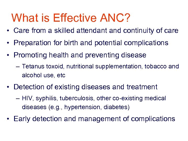 What is Effective ANC? • Care from a skilled attendant and continuity of care