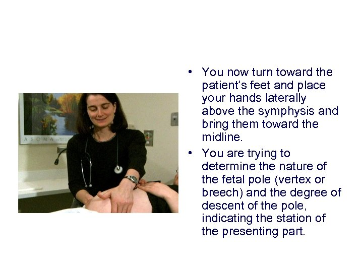 • You now turn toward the patient's feet and place your hands laterally