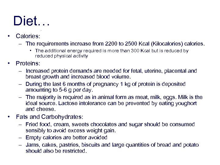 Diet…. • Calories: – The requirements increase from 2200 to 2500 Kcal (Kilocalories) calories.
