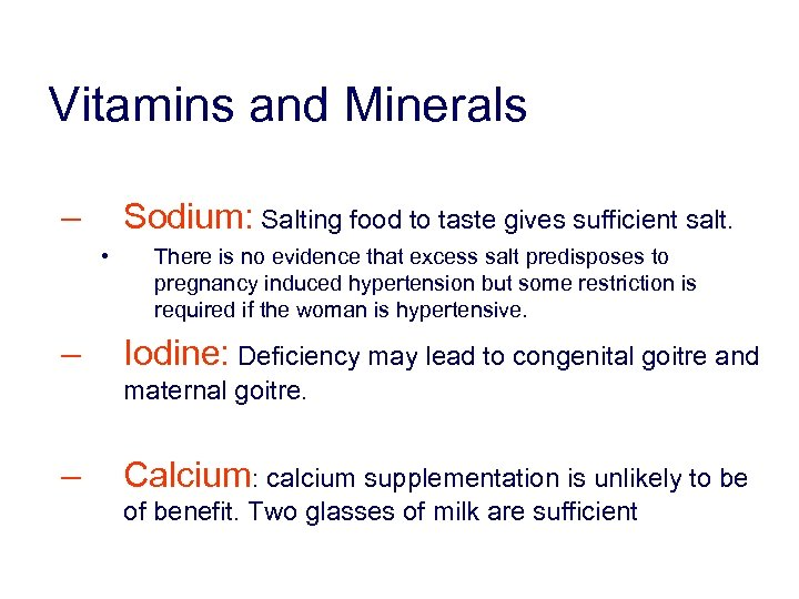 Vitamins and Minerals – Sodium: Salting food to taste gives sufficient salt. • –